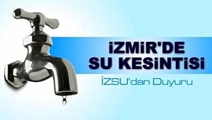 İzmir'in hangi bölgelerinde sular kesilecek