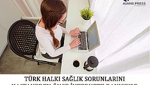 Türk Halkı Sağlık Sorunlarını Hastaneden Önce İnternete Danışıyor