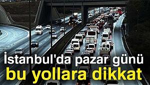 İstanbul'da pazar günü bu yollara dikkat |Trafiğe kapatılacak