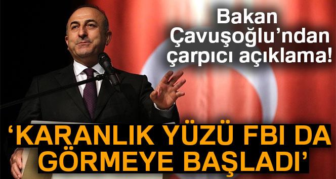 Bakan Çavuşoğlu: 'Bu terör örgütünün karanlık yüzünü burada FBI görmeye başladı'