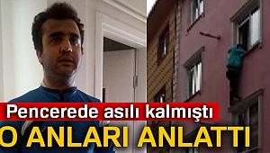 Beyoğlu'nda pencerede sıkışarak asılı kalan genç olay anını anlattı