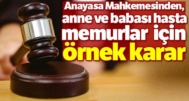 Anayasa Mahkemesinden, anne ve babası hasta memurlar için örnek karar