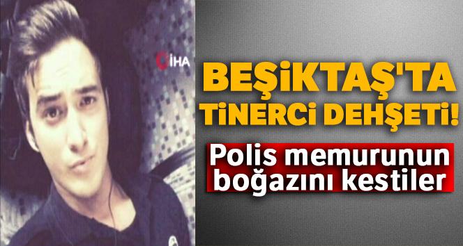 Beşiktaş'ta tinerci dehşeti: Polis memurunun boğazını kestiler