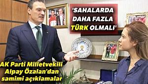 'Sahalarda daha fazla Türk olmalı'