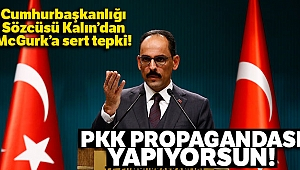 Cumhurbaşkanlığı Sözcüsü Kalın: 'McGurk'un Türkiye'ye karşı suçlamaları anlamsız'