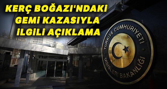 Dışişleri Bakanlığı'ndan Kerç Boğazı'ndaki gemi kazasıyla ilgili açıklama