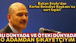 Bakan Soylu: 'Bu dünyada ve öteki dünyada o adamdan şikayetçiyim'