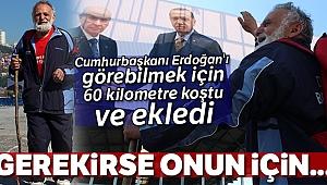Cumhurbaşkanı Erdoğan'ı görebilmek için 60 kilometre koştu