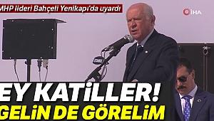MHP Lideri Bahçeli çok sert çıktı: Gelin de görelim!