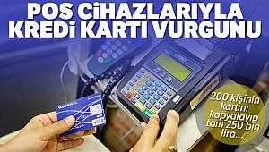 POS cihazlarıyla kredi kartı vurgunu!