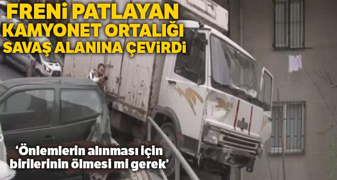 Şişli'de freni patlayan kamyonet ortalığı savaş alanına çevirdi