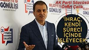 AK Parti Sözcüsü Çelik: 'İhraç kendi süreci içinde gerçekleşecek'