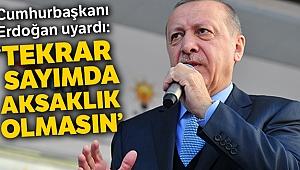 Erdoğan uyardı: Tekrar sayımda aksaklık olmasın