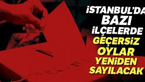 İstanbul'da bazı ilçelerde geçersiz oylar yeniden sayılacak