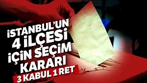 İstanbul'un 4 ilçesi için seçim kararı!