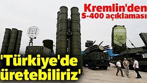 Kremlin'den S-400 açıklaması: 'Türkiye'de üretebiliriz'