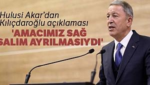 Milli Savunma Bakanı Hulusi Akar: 'Amacımız Kılıçdaroğlu'nun sağ salim ayrılmasıydı'