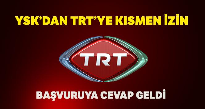 TRT'den YSK'ya 'canlı yayın' başvurusuna kısmen izin