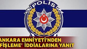 """Ankara Emniyetinden """"fişleme"""" iddialarına ilişkin açıklama"""