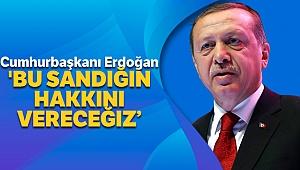 Cumhurbaşkanı Erdoğan: 'Bu sandığın hakkını vereceğiz