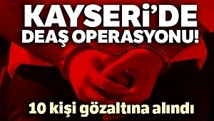 Kayseri'de 10 DEAŞ'lı yakalandı!