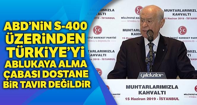 Bahçeli, 'ABD'nin S-400 üzerinden Türkiye'yi ablukaya alma çabası dostane bir tavır değildir'