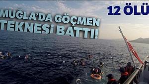 Göçmen teknesi battı! 12 kişinin cesedine ulaşıldı