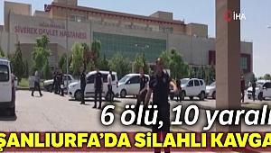 Siverek'te akrabalar arasında kavga: 6 ölü, 10 yaralı