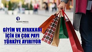 Giyim Ve Ayakkabı İçin En Çok Payı Türkiye Ayırıyor