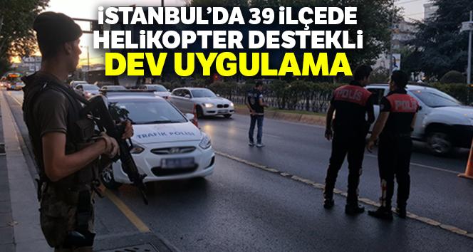 İstanbul genelinde geniş çaplı 'Yeditepe Huzur' uygulaması