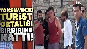 Taksim'de psikolojisi bozuk turist ortalığı ayağa kaldırdı
