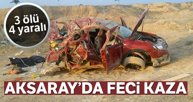 Aksaray'da feci kaza: 3 ölü, 4 yaralı