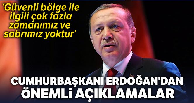 Cumhurbaşkanı Erdoğan: 'Çok fazla zamanımız ve sabrımız yok'