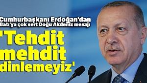 Cumhurbaşkanı Erdoğan: 'Tehdit mehdit dinlemeyiz'