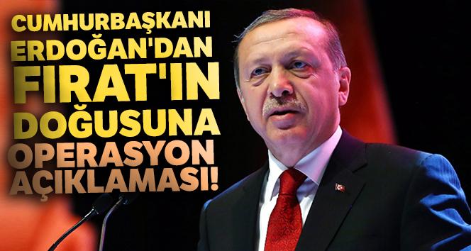 Cumhurbaşkanı Erdoğan'dan Fırat'ın doğusuna operasyon açıklaması!