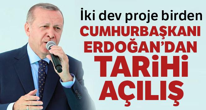 Cumhurbaşkanı Erdoğan'dan tarihi açılış! İki dev proje birden