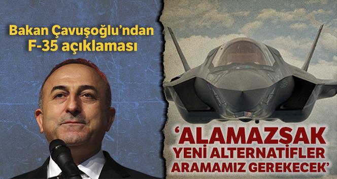 Dışişleri Bakanı Çavuşoğlu: 'Eğer F-35 satın alamazsak yeni alternatifler aramamız gerek'
