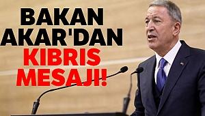 Milli Savunma Bakanı Akar'dan Kıbrıs mesajı!