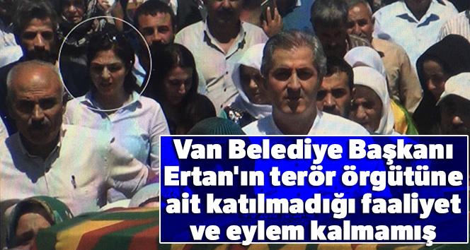 Van Belediye Başkanı Ertan'ın terör örgütüne ait katılmadığı faaliyet ve eylem kalmamış