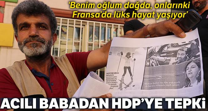 Acılı babadan HDP'ye: 'Benim oğlum dağda, onlarınki Fransa'da lüks hayat yaşıyor'
