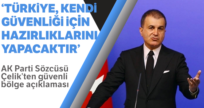 AK Parti Sözcüsü Çelik'ten güvenli bölge açıklaması
