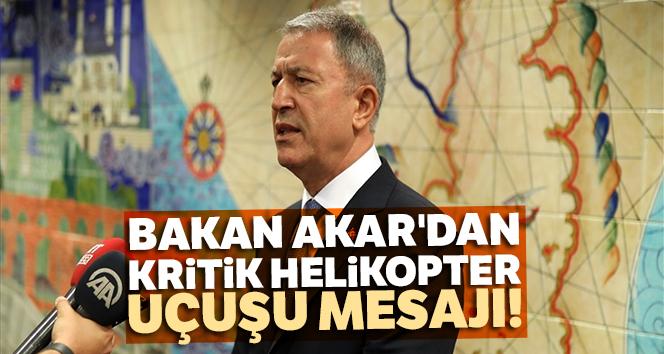 Bakan Akar'dan kritik helikopter uçuşu mesajı
