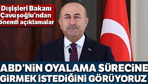Bakan Çavuşoğlu: 'ABD'nin oyalama sürecine girmek istediğini görüyoruz'
