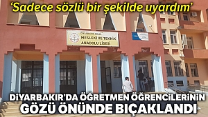 Diyarbakır'da öğretmen, öğrencilerinin gözü önünde bıçaklandı