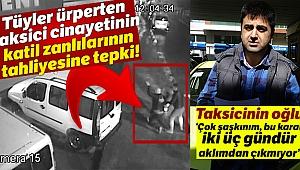 Döve döve öldürülen taksicinin oğlundan katil zanlılarının tahliyesine tepki