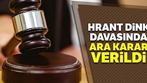 Hrant Dink davasında ara karar verildi