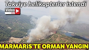 Marmaris'te orman yangını, bölgeye takviye helikopterler istendi