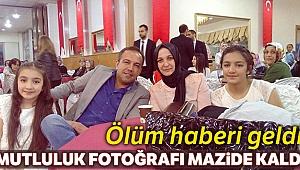 Mutlu aile fotoğrafını acıya çeviren kazadan ölüm geldi