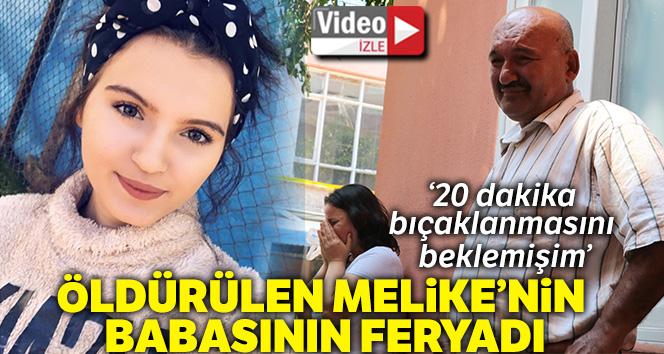 Öldürülen Melike'nin babasının feryadı yürekleri dağladı