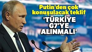 Putin'den Türkiye çıkışı: 'Türkiye, G7'ye alınmalı'